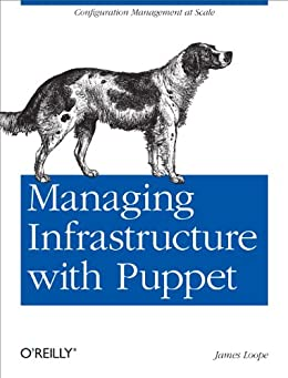 Managing Infrastructure with Puppet: Configuration Management at Scale von [Loope, James]