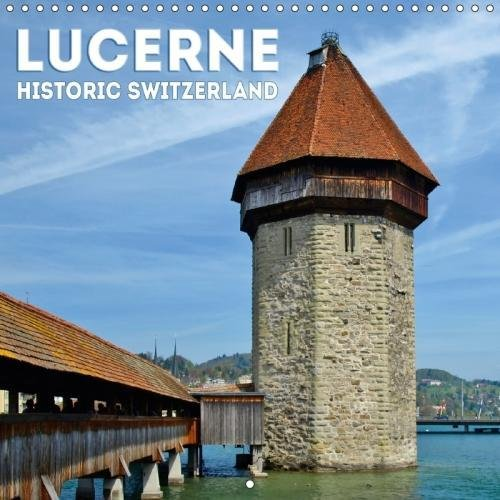 LUCERNE Historic Switzerland (Wall Calendar 2018 300 × 300 mm Square) Dieser erfolgreiche Kalender wurde dieses Jahr mit gleichen Bildern und ... ... [Kalender] [Apr 01, 2017] Viola, Melanie