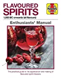 Flavoured Spirits: A Manual for Creating Spirited Infusions (Haynes Enthusiasts' Manual)