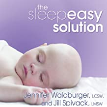 The Sleepeasy Solution: The Exhausted Parent's Guide to Getting Your Child to Sleep - from Birth to Age 5