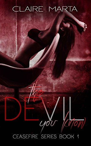 The Devil You Know (Ceasefire Series Book 1) by [Marta, Claire]