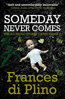 Someday Never Comes (#2 - D.I. Paolo Storey Crime Series) by [di Plino, Frances]