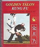 Golden Talon Kung Fu: The Beginning Program of a Comprehensive Martial Arts System by William R. Vardeman (1998-01-03)