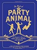 The Book of the Party Animal: A Champion's Guide to Party Skills, Pranks, and Mayhem by Dan DiSorbo (2013-08-20)