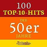 Tiritomba: 100 Top 10 Hits der 50er Jahre