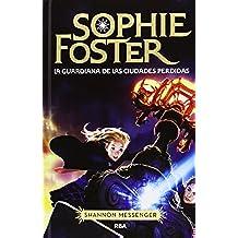 Sophie Foster. La Guardiana De Las Ciudades Perdidas (FICCION JUVENIL)