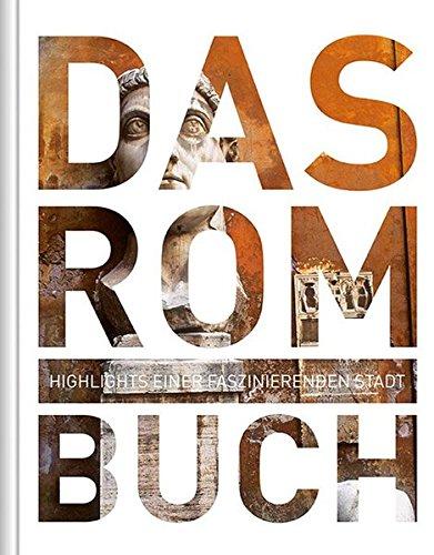 Das Rom Buch: Highlights einer faszinierenden Stadt (KUNTH Das Buch. Highlights einer faszinierenden Stadt)