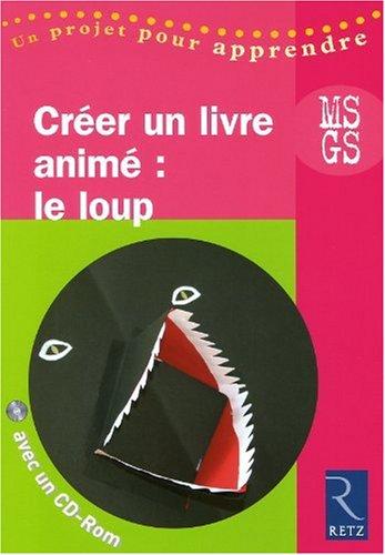 Créer un livre animé : le loup MS GS (1Cédérom) par Marie Goëtz-Georges