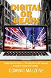 Digital or Death: Digital Transformation - The Only Choice for Business to Survive, Smash, and Conquer