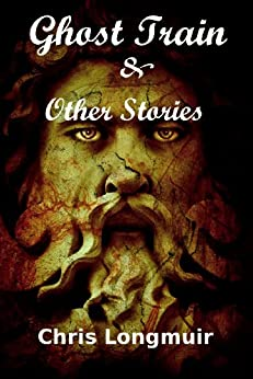 Ghost Train & Other Stories by [Longmuir, Chris]