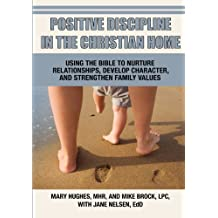 Positive Discipline in the Christian Home