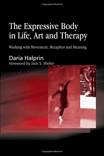 The Expressive Body in Life, Art and Therapy: Working with Movement, Metaphor and Meaning