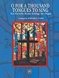 O for a Thousand Tongues to Sing: Ten Favorite Hymn Settings for Organ: 0 (H.W. Gray)