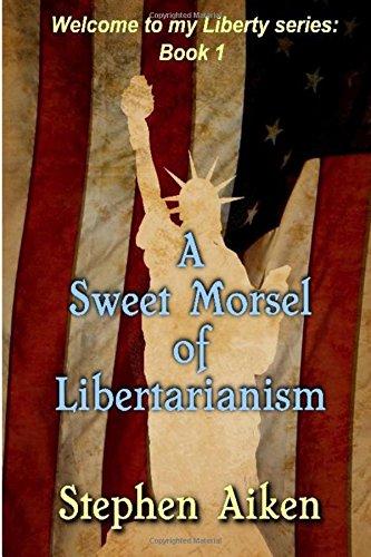 A Sweet Morsel of Libertarianism: Volume 1 (Liberty)