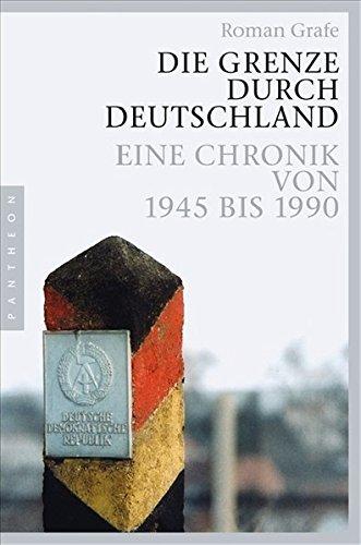 Die Grenze durch Deutschland: Eine Chronik von 1945 bis 1990 -