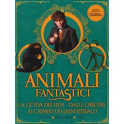 Animali Fantastici. La Guida Dei Film. Dalle Origini Ai Crimini Di Grindelwald. Scopri, Immagina, Crea