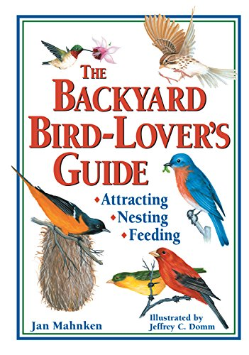 The Backyard Bird-Lover's Guide: Attracting, Nesting, Feeding (Bird Guide Lovers Backyard)