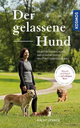 Der gelassene Hund: Selbstbeherrschung, Impulskontrolle, Frustrationstoleranz