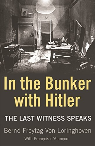 In the Bunker with Hitler: The Last Witness Speaks by Bernd Freytag von Loringhoven (21-Mar-2007) Paperback