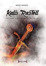 Kalis Rastell, tome 1 : De brume et de fer par Leslie Tanguy