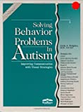 Solving Behavior Problems in Autism: Improving Communication with Visual Strategies (Visual Strategies Series)