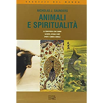 Animali E Spiritualità. La Convivenza Con L'uomo. Sacrifici Rituali E Miti. Spiriti E Simboli Animali