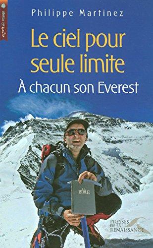 Le ciel pour seule limite : A chacun son Everest par Philippe Martinez