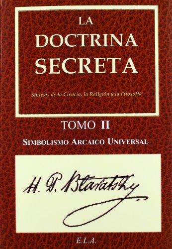 La Doctrina Secreta. Tomo 2: Simbolismo Arcaico Universal (Yoga (e.L.A.)) por Helena Petrovna Blavatsky