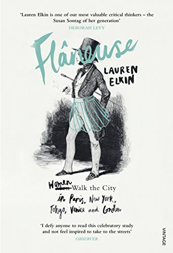 Flaneuse: Women Walk the City in Paris, New York, Tokyo, Venice and London