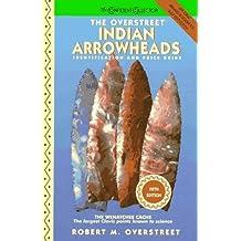 The Overstreet Indian Arrowheads: Identification and Price Guide (Official Overstreet Indian Arrowhead Identification and Price Guide) by Robert M. Overstreet (1997-07-23)