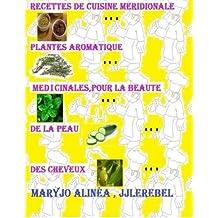 Recettes de cuisines meridionale, plantes aromatiques , medicinales: pour la beaute de la peau, des cheveux, du corps...
