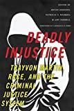 Deadly Injustice: Trayvon Martin, Race, and the Criminal Justice System (New Perspectives in Crime, Deviance, and Law) (2015-12-11)