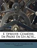 L' Epreuve: Comedie, En Prose En Un Acte...