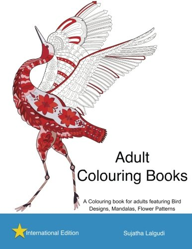 Adult Colouring books: A Colouring book for adults featuring Bird Designs,Mandalas: Adult stress relief Colouring book, Bird Colouring book, Stress books for Adults: International Edition por Sujatha Lalgudi
