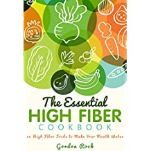 The Essential High Fiber Cookbook: 40 High Fiber Foods to Make Your Mouth Water (English Edition)