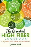 The Essential High Fiber Cookbook: 40 High Fiber Foods to Make Your Mouth Water