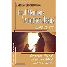 Paul Mentions 'Another Jesus', Who is It?: One is False and One is Real