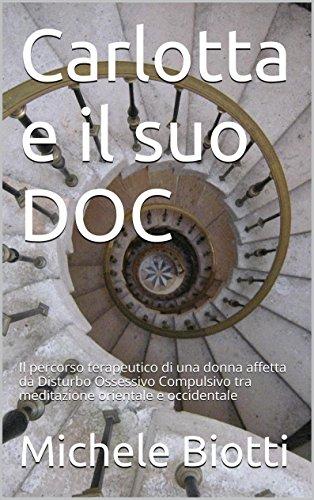 Carlotta e il suo DOC: Il percorso terapeutico di una donna affetta da Disturbo Ossessivo Compulsivo tra meditazione orientale e occidentale