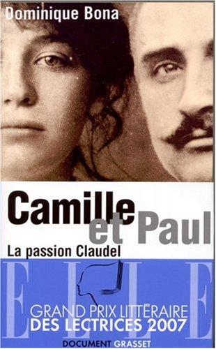 Camille et Paul : La passion claudel par Dominique Bona