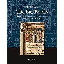 The Bar Books: Manuscripts Illuminated for Renaud de Bar, Bishop of Metz (1303-1316) (Manuscripta Illuminata, Band 2)