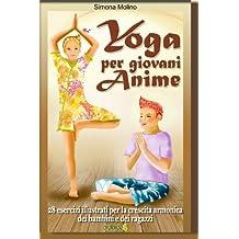 Yoga per giovani Anime - 28 esercizi illustrati per la crescita armonica dei bambini e dei ragazzi (Birdibirbe)