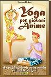 Scarica Libro Yoga Per Giovani Anime 28 Esercizi Illustrati Per La Crescita Armonica Dei Bambini E Dei Ragazzi Volume 4 (PDF,EPUB,MOBI) Online Italiano Gratis