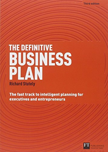 The Definitive Business Plan: The Fast Track to Intelligent Planning for Executives and Entrepreneurs (3rd Edition) by Richard Stutely (2012-04-02)