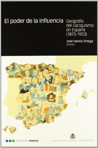 PODER DE LA INFLUENCIA, EL: Geografía y caciquismo en España (Coediciones) por José Varela Ortega