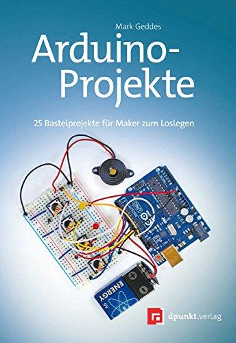 Arduino-Projekte: 25 Bastelprojekte für Maker zum Loslegen -
