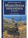 GUIA CAMPO MAMIFEROS TERRESTRES ESPAÑA (GUIAS DEL NATURALISTA-MAMIFEROS)