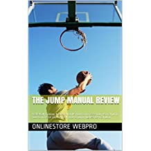 The Jump Manual Review: basketball training, basketball drills, how to increase your vertical jump, how to increase your vertical, how to jump, highest vertical jump (English Edition)