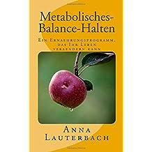 Metabolisches-Balance-Halten: Ein Ernaehrungsprogramm das Ihr Leben veraendern kann