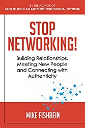 Stop Networking!: Building Relationships, Meeting New People and Connecting with Authenticity (Relationship Building and Making Connections Book 2) (English Edition)
