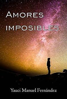 Amores imposibles: Relato de [Fernández, Yauci Manuel]